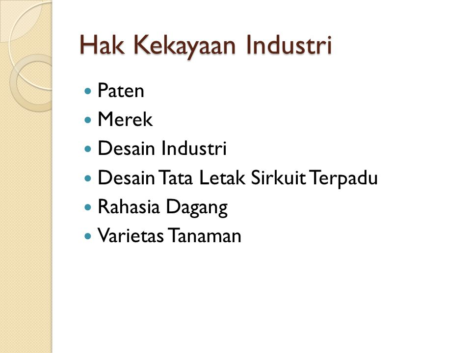 Hak Kekayaan Industri Paten Merek Desain Industri Desain Tata Letak Sirkuit Terpadu Rahasia Dagang Varietas Tanaman
