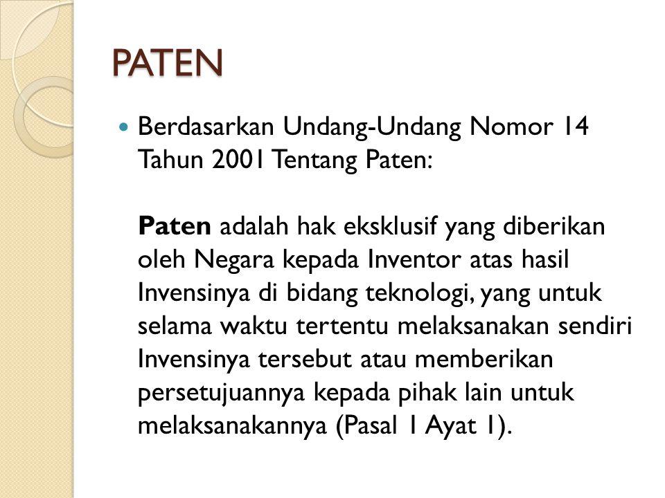 PATEN Berdasarkan Undang-Undang Nomor 14 Tahun 2001 Tentang Paten: Paten adalah hak eksklusif yang diberikan oleh Negara kepada Inventor atas hasil In