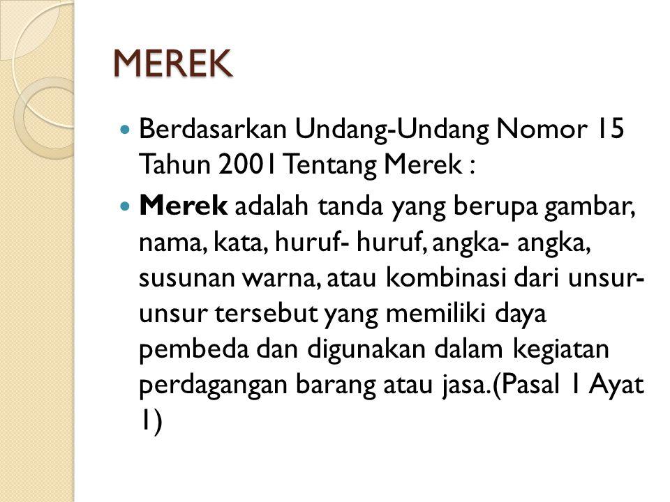 MEREK Berdasarkan Undang-Undang Nomor 15 Tahun 2001 Tentang Merek : Merek adalah tanda yang berupa gambar, nama, kata, huruf- huruf, angka- angka, sus