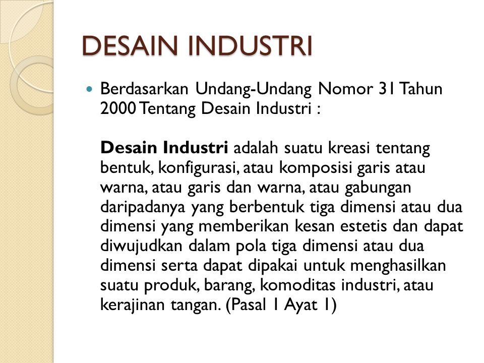 DESAIN INDUSTRI Berdasarkan Undang-Undang Nomor 31 Tahun 2000 Tentang Desain Industri : Desain Industri adalah suatu kreasi tentang bentuk, konfiguras