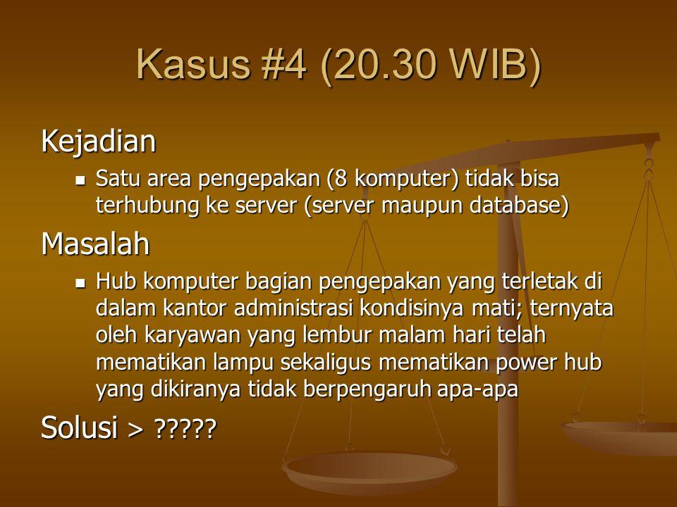 Kasus #4 (20.30 WIB) Kejadian Satu area pengepakan (8 komputer) tidak bisa terhubung ke server (server maupun database) Satu area pengepakan (8 komput