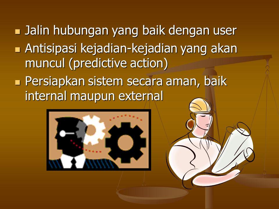 Jalin hubungan yang baik dengan user Jalin hubungan yang baik dengan user Antisipasi kejadian-kejadian yang akan muncul (predictive action) Antisipasi