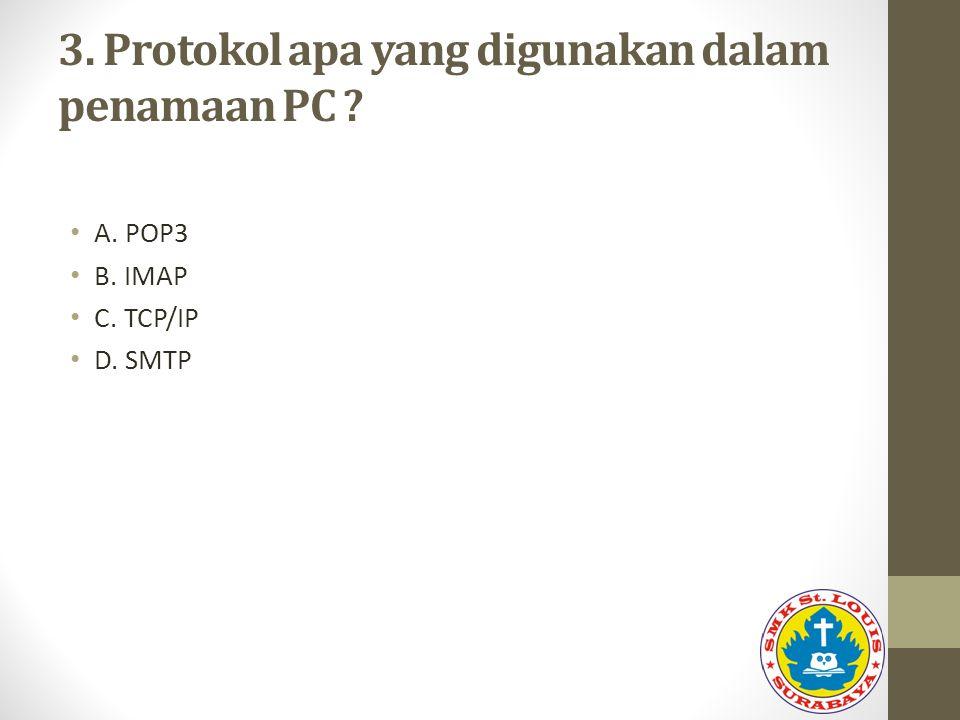 3. Protokol apa yang digunakan dalam penamaan PC ? A. POP3 B. IMAP C. TCP/IP D. SMTP