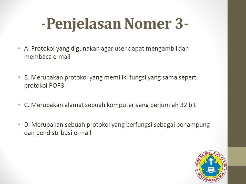 -Penjelasan Nomer 3- A. Protokol yang digunakan agar user dapat mengambil dan membaca e-mail B. Merupakan protokol yang memiliki fungsi yang sama sepe