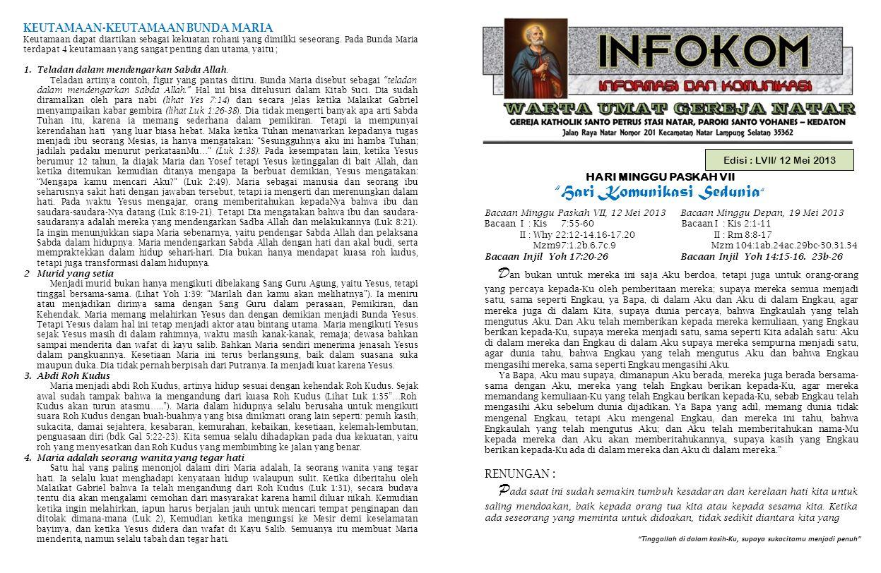 "Edisi : LVII/ 12 Mei 2013 HARI MINGGU PASKAH VII ""Hari Komunikasi Sedunia "" ""Tinggallah di dalam kasih-Ku, supaya sukacitamu menjadi penuh"" Bacaan Min"