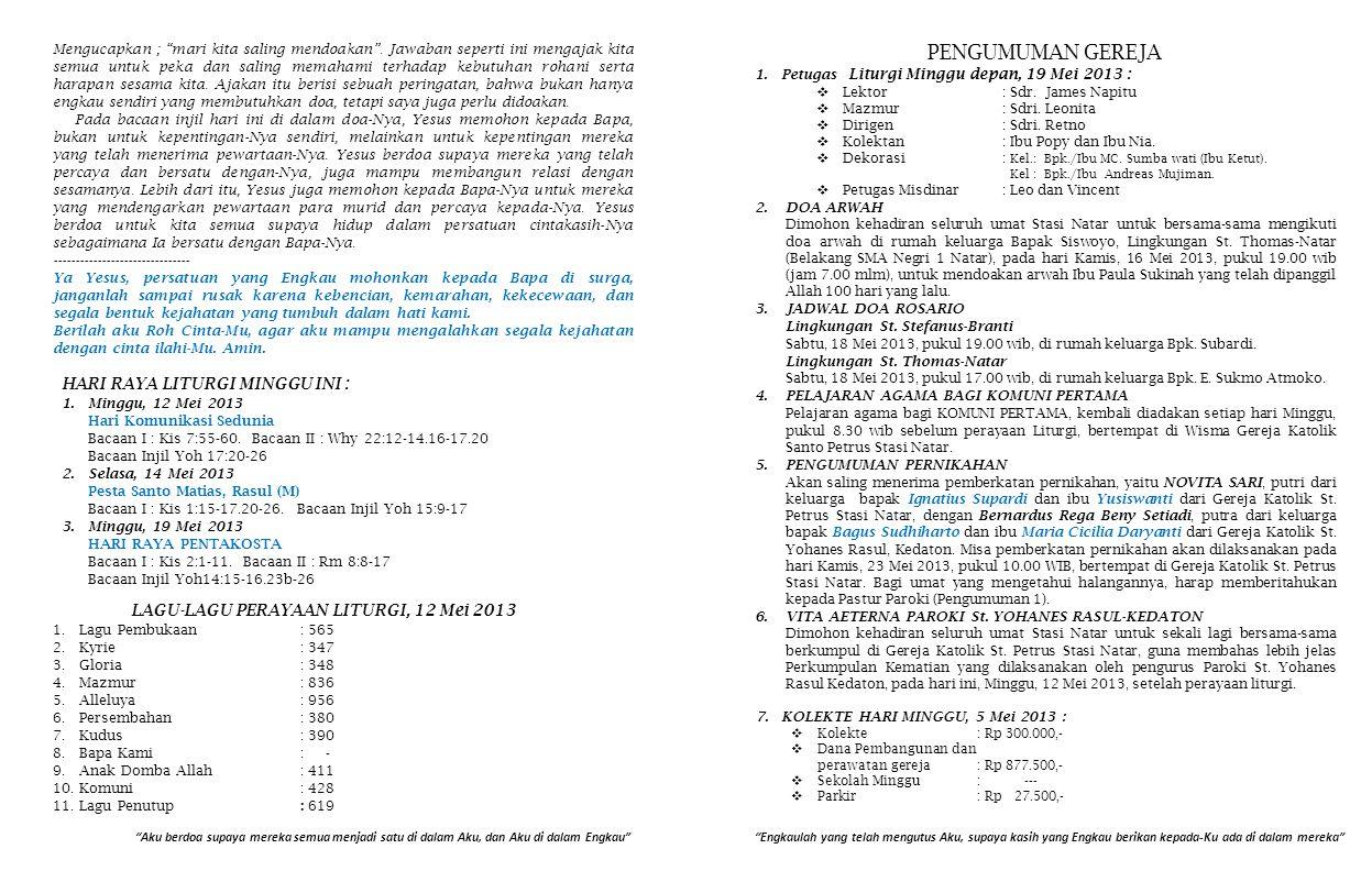 PENGUMUMAN GEREJA 1.Petugas Liturgi Minggu depan, 19 Mei 2013 :  Lektor: Sdr. James Napitu  Mazmur: Sdri. Leonita  Dirigen: Sdri. Retno  Kolektan