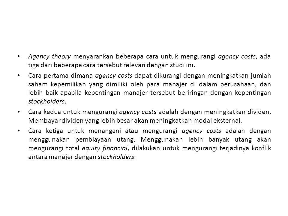 Agency theory menyarankan beberapa cara untuk mengurangi agency costs, ada tiga dari beberapa cara tersebut relevan dengan studi ini. Cara pertama dim