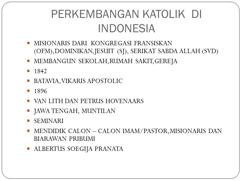 PERKEMBANGAN KATOLIK DI INDONESIA MISIONARIS DARI KONGREGASI FRANSISKAN (OFM),DOMINIKAN,JESUIT (SJ), SERIKAT SABDA ALLAH (SVD) MEMBANGUN SEKOLAH,RUMAH