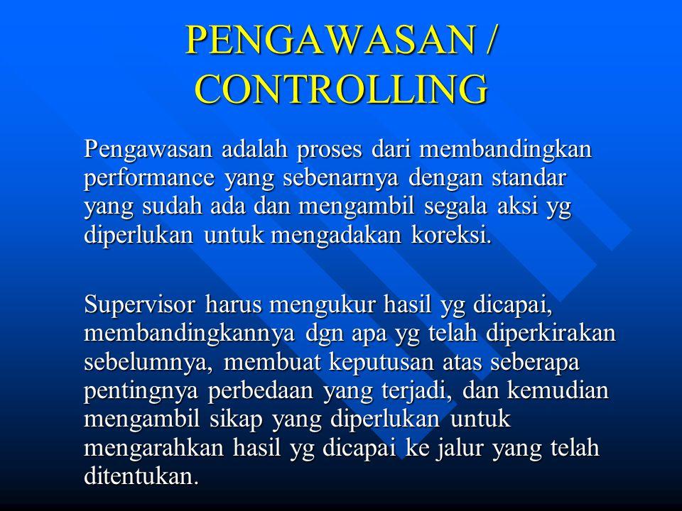 PENGAWASAN / CONTROLLING Pengawasan adalah proses dari membandingkan performance yang sebenarnya dengan standar yang sudah ada dan mengambil segala ak
