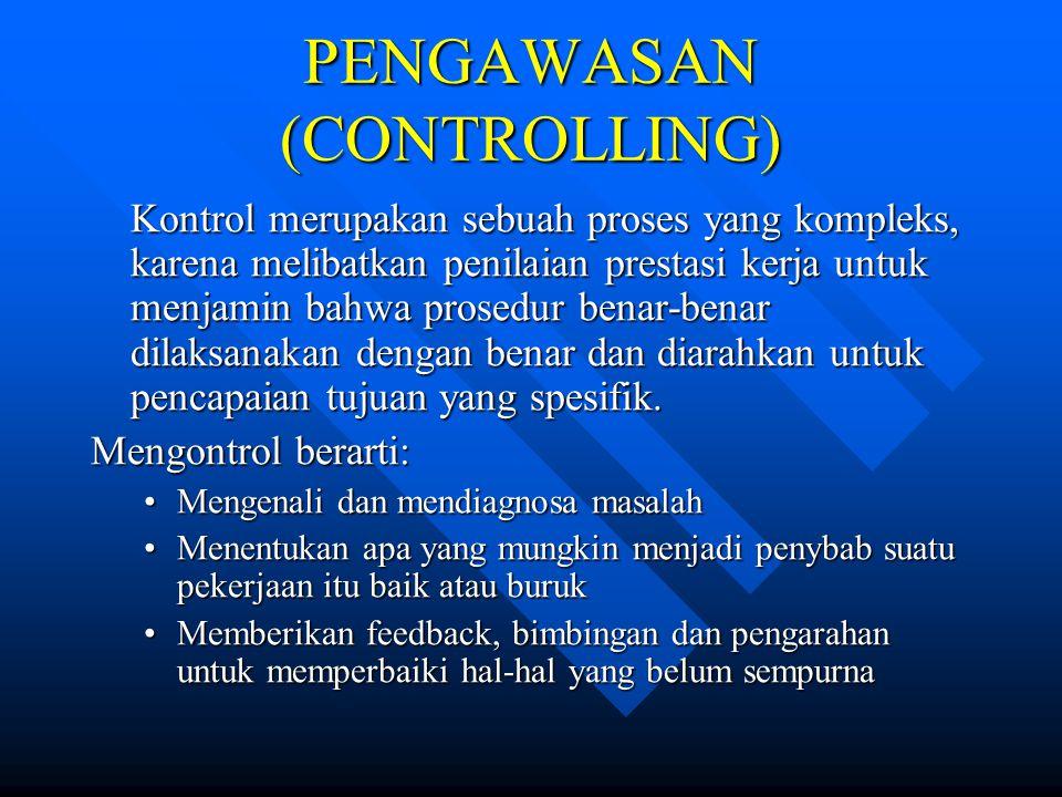 PENGAWASAN (CONTROLLING) Kontrol merupakan sebuah proses yang kompleks, karena melibatkan penilaian prestasi kerja untuk menjamin bahwa prosedur benar