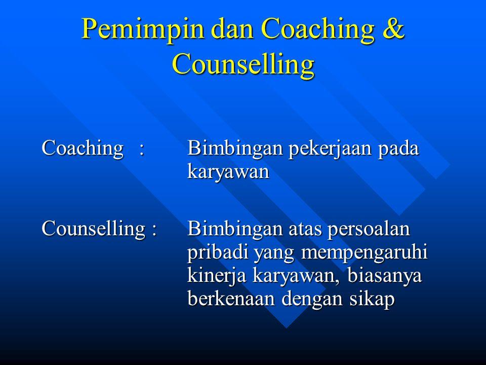 Pemimpin dan Coaching & Counselling Coaching:Bimbingan pekerjaan pada karyawan Counselling :Bimbingan atas persoalan pribadi yang mempengaruhi kinerja