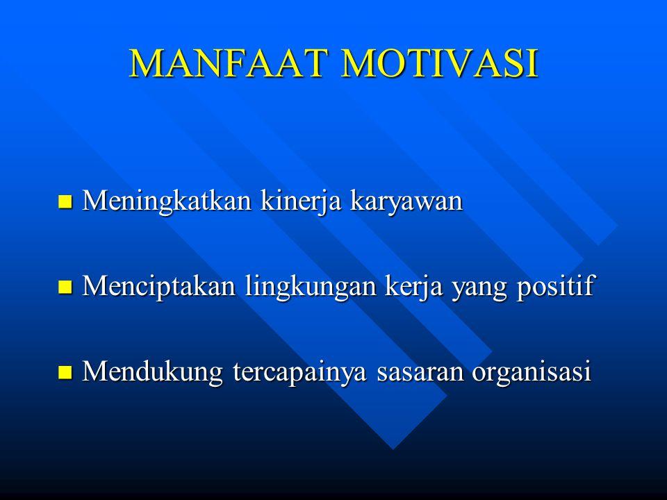 MANFAAT MOTIVASI Meningkatkan kinerja karyawan Meningkatkan kinerja karyawan Menciptakan lingkungan kerja yang positif Menciptakan lingkungan kerja ya