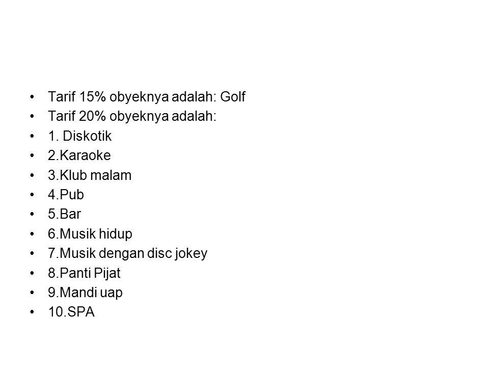 Tarif 15% obyeknya adalah: Golf Tarif 20% obyeknya adalah: 1.