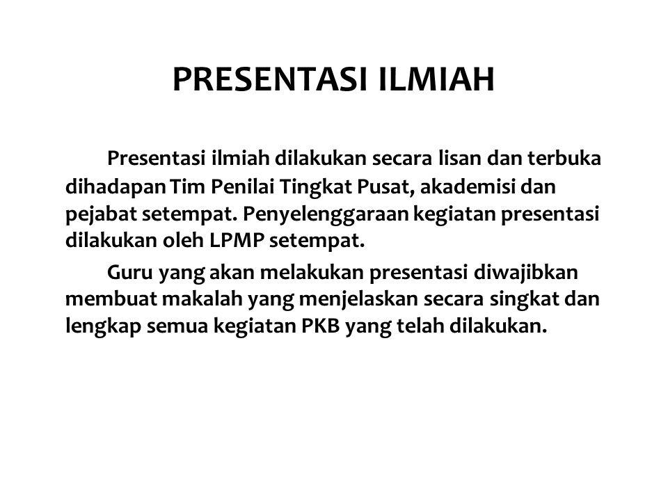 PRESENTASI ILMIAH Presentasi ilmiah dilakukan secara lisan dan terbuka dihadapan Tim Penilai Tingkat Pusat, akademisi dan pejabat setempat. Penyelengg