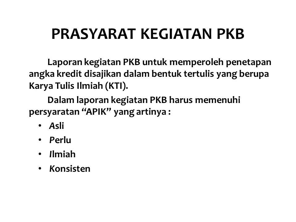 PRASYARAT KEGIATAN PKB Laporan kegiatan PKB untuk memperoleh penetapan angka kredit disajikan dalam bentuk tertulis yang berupa Karya Tulis Ilmiah (KT