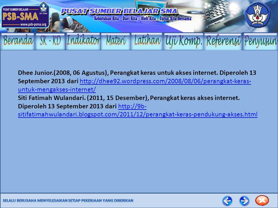 Dhee Junior.(2008, 06 Agustus), Perangkat keras untuk akses internet. Diperoleh 13 September 2013 dari http://dhee92.wordpress.com/2008/08/06/perangka
