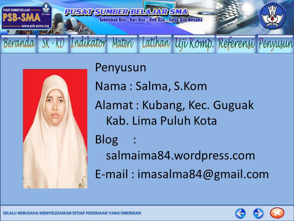 Penyusun Nama : Salma, S.Kom Alamat : Kubang, Kec. Guguak Kab. Lima Puluh Kota Blog : salmaima84.wordpress.com E-mail : imasalma84@gmail.com