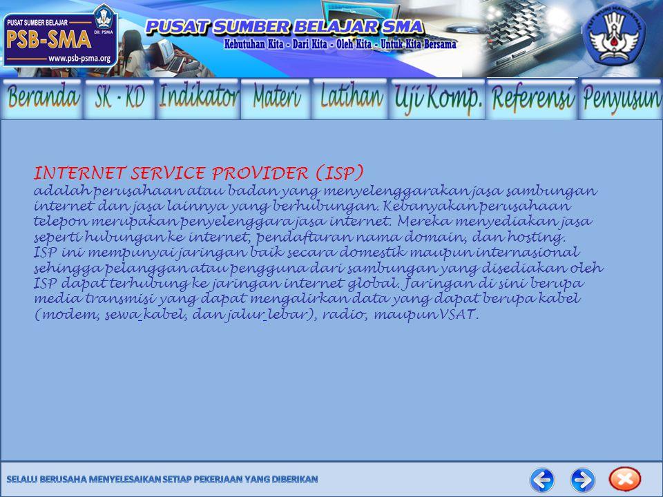 INTERNET SERVICE PROVIDER (ISP) adalah perusahaan atau badan yang menyelenggarakan jasa sambungan internet dan jasa lainnya yang berhubungan. Kebanyak