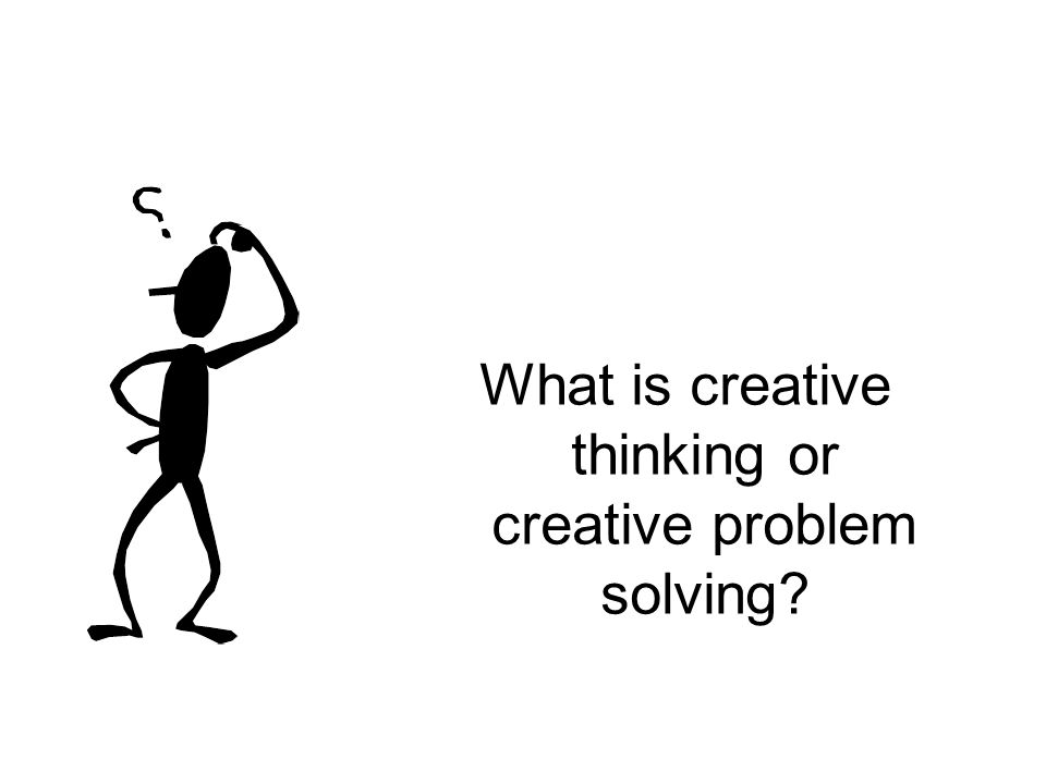What is creative thinking or creative problem solving?