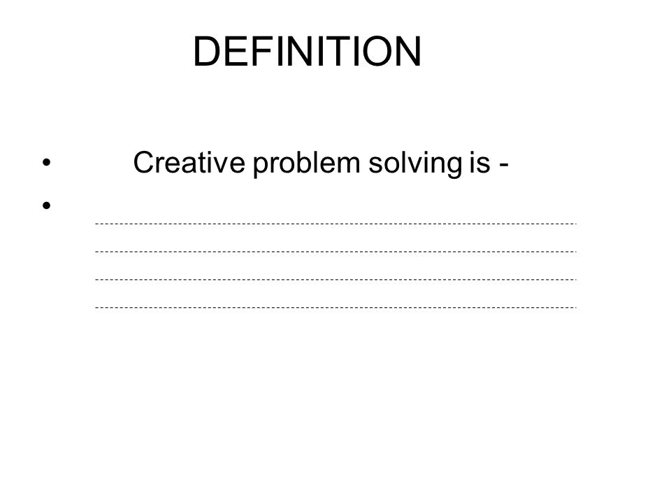 DEFINITION Creative problem solving is -