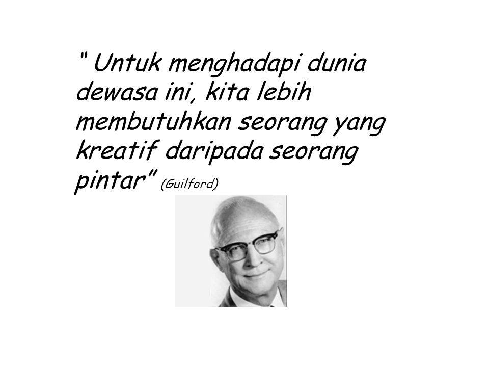""" Untuk menghadapi dunia dewasa ini, kita lebih membutuhkan seorang yang kreatif daripada seorang pintar"" (Guilford)"
