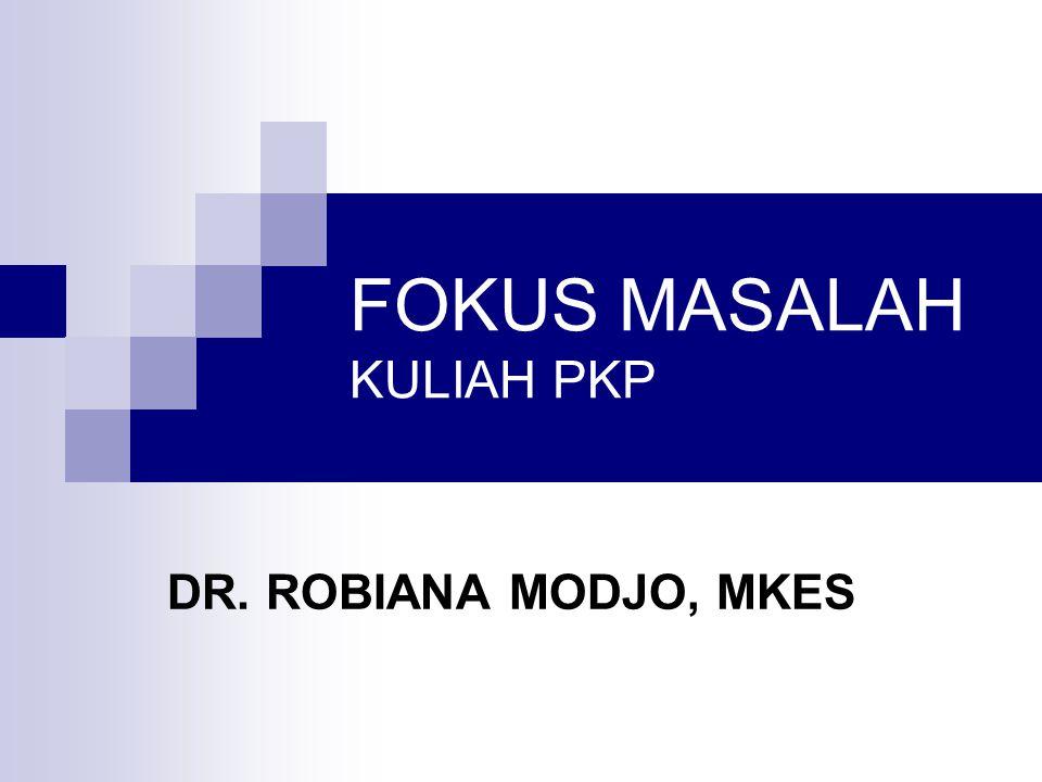 FOKUS MASALAH KULIAH PKP DR. ROBIANA MODJO, MKES