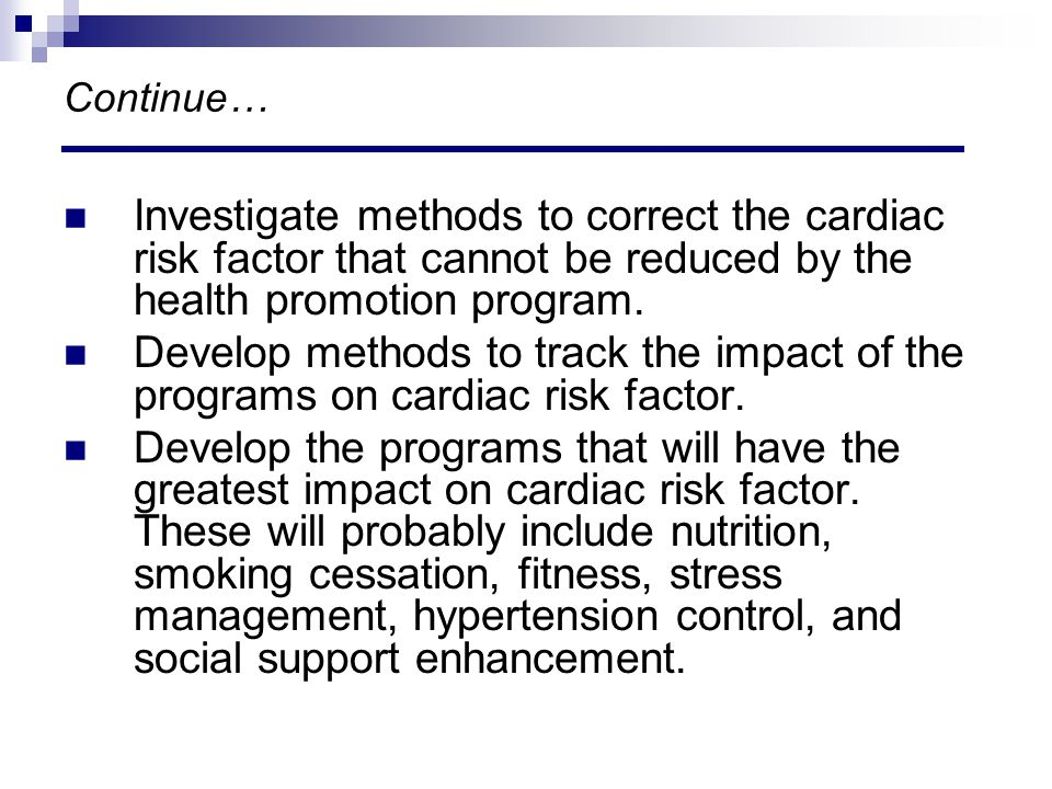 Continue… Investigate methods to correct the cardiac risk factor that cannot be reduced by the health promotion program.