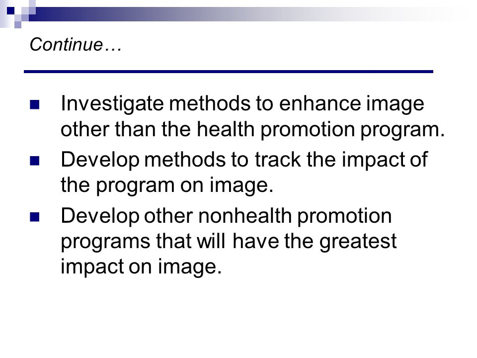 Continue… Investigate methods to enhance image other than the health promotion program.
