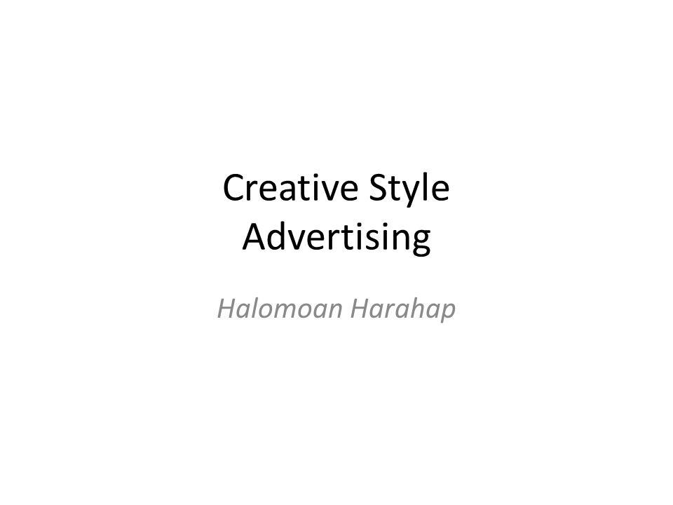 Pengantar Creative style adalah pendekatan yang sering digunakan dan dianggap oleh perumusnya sebagai suatu strategi yang tepat dalam membuat naskah iklan.