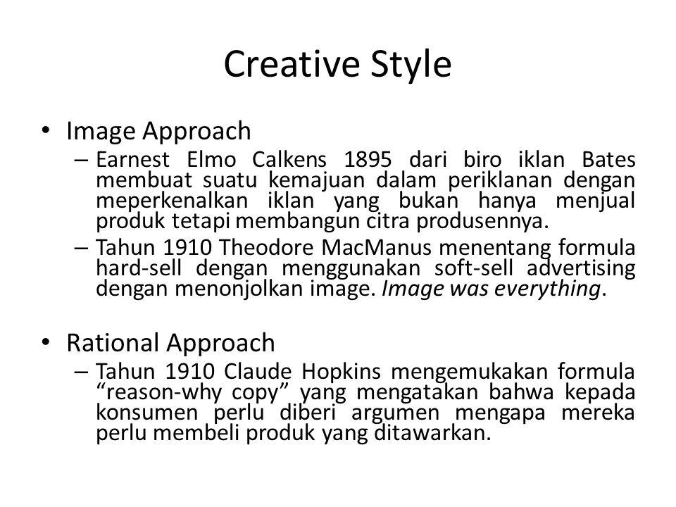 Creative Style Image Approach – Earnest Elmo Calkens 1895 dari biro iklan Bates membuat suatu kemajuan dalam periklanan dengan meperkenalkan iklan yan