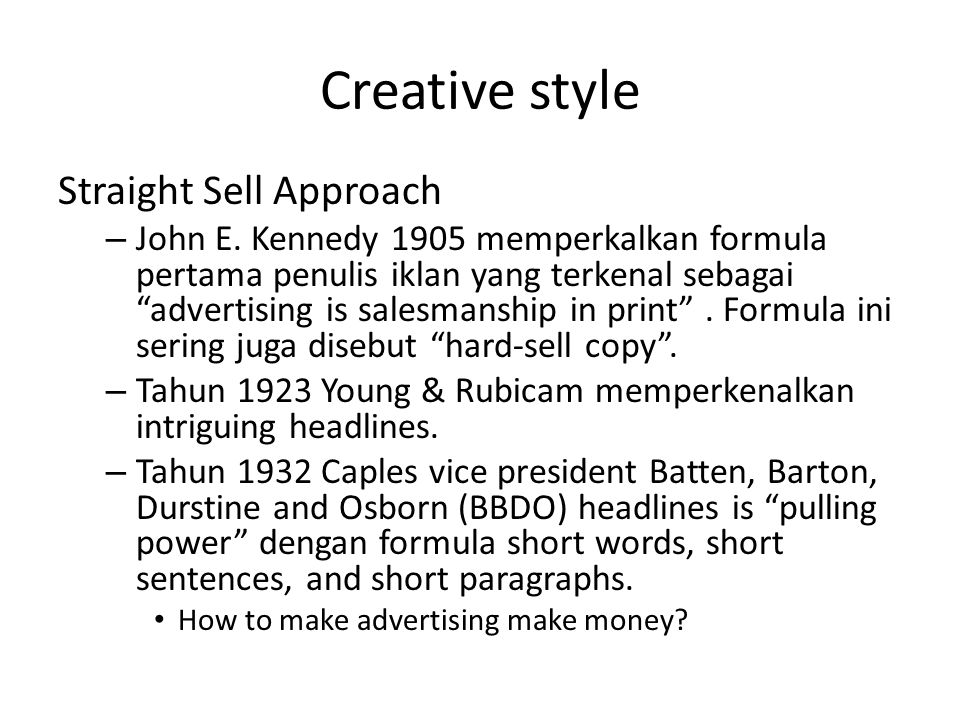 Creative style USP Approach: – Rosser Reeves dari Ted Bates Agency memperkenalkan Unique Selling Proposition (USP) Personality/Charackter Approach: – Leo Burnett.