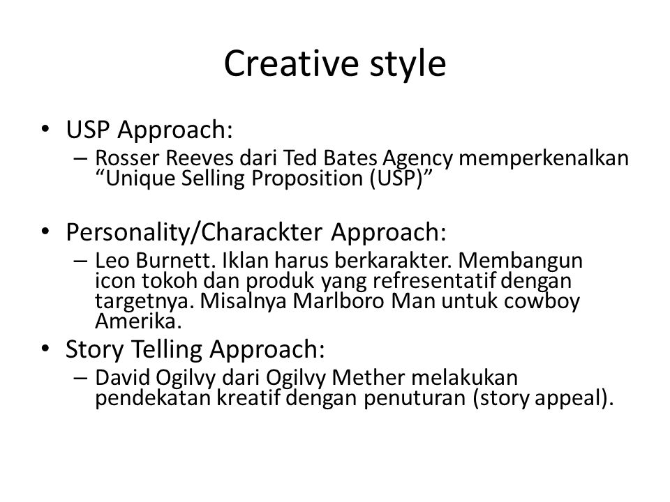 "Creative style USP Approach: – Rosser Reeves dari Ted Bates Agency memperkenalkan ""Unique Selling Proposition (USP)"" Personality/Charackter Approach:"