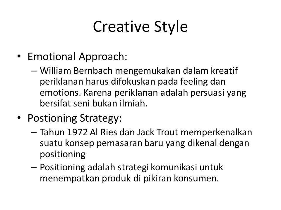 Creative Style Emotional Approach: – William Bernbach mengemukakan dalam kreatif periklanan harus difokuskan pada feeling dan emotions. Karena perikla