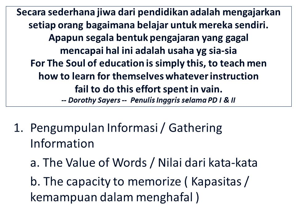 1.Pengumpulan Informasi / Gathering Information a. The Value of Words / Nilai dari kata-kata b. The capacity to memorize ( Kapasitas / kemampuan dalam