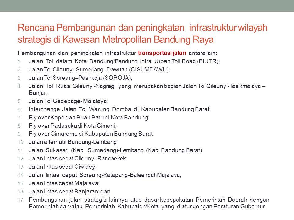 Rencana Pembangunan dan peningkatan infrastruktur wilayah strategis di Kawasan Metropolitan Bandung Raya Pembangunan dan peningkatan infrastruktur tra