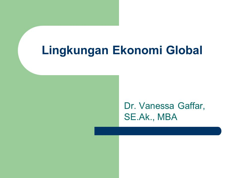 Lingkungan Ekonomi Global Dr. Vanessa Gaffar, SE.Ak., MBA