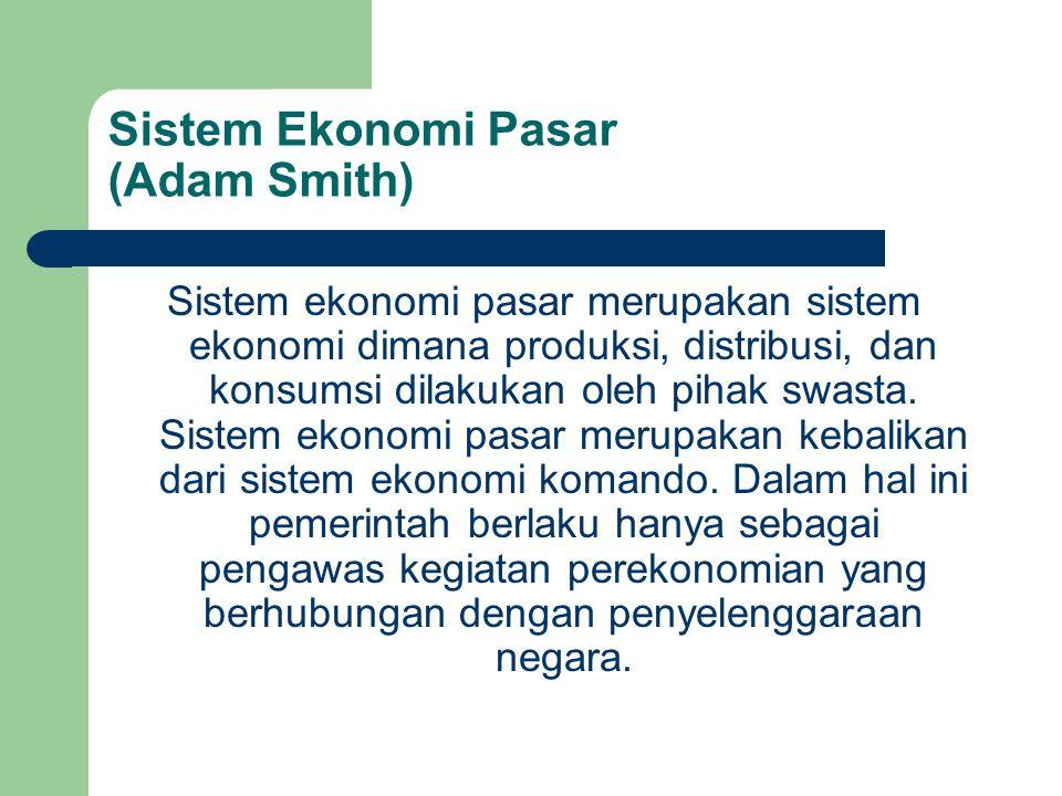 Sistem Ekonomi Pasar (Adam Smith) Sistem ekonomi pasar merupakan sistem ekonomi dimana produksi, distribusi, dan konsumsi dilakukan oleh pihak swasta.