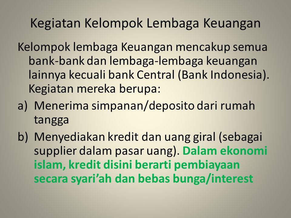 Kegiatan Kelompok Lembaga Keuangan Kelompok lembaga Keuangan mencakup semua bank-bank dan lembaga-lembaga keuangan lainnya kecuali bank Central (Bank Indonesia).