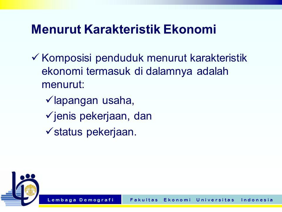 L e m b a g a D e m o g r a f iF a k u l t a s E k o n o m i U n i v e r s i t a s I n d o n e s i a Menurut Karakteristik Ekonomi Komposisi penduduk