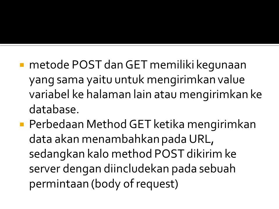  metode POST dan GET memiliki kegunaan yang sama yaitu untuk mengirimkan value variabel ke halaman lain atau mengirimkan ke database.  Perbedaan Met