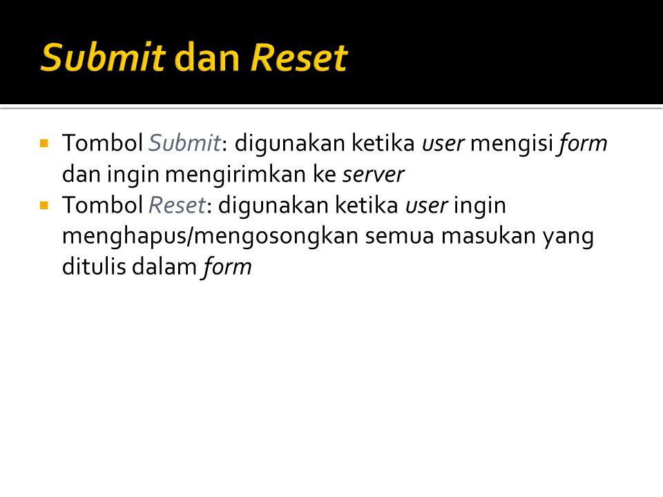  Tombol Submit: digunakan ketika user mengisi form dan ingin mengirimkan ke server  Tombol Reset: digunakan ketika user ingin menghapus/mengosongkan