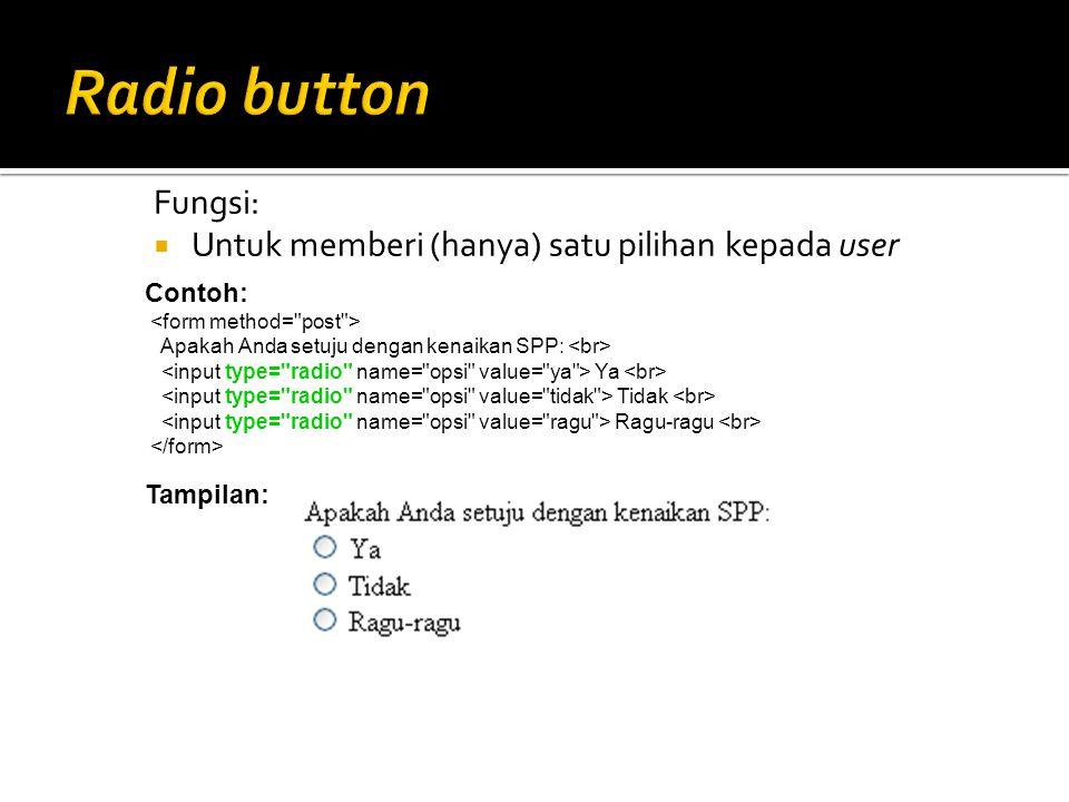 Fungsi:  Untuk memberi (hanya) satu pilihan kepada user Contoh: Apakah Anda setuju dengan kenaikan SPP: Ya Tidak Ragu-ragu Tampilan: