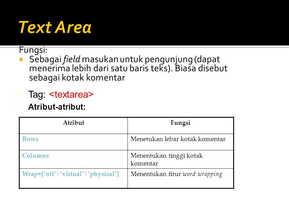 Fungsi:  Sebagai field masukan untuk pengunjung (dapat menerima lebih dari satu baris teks). Biasa disebut sebagai kotak komentar Tag: Atribut-atribu