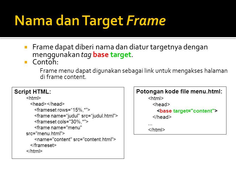  Frame dapat diberi nama dan diatur targetnya dengan menggunakan tag base target.  Contoh: Frame menu dapat digunakan sebagai link untuk mengakses h