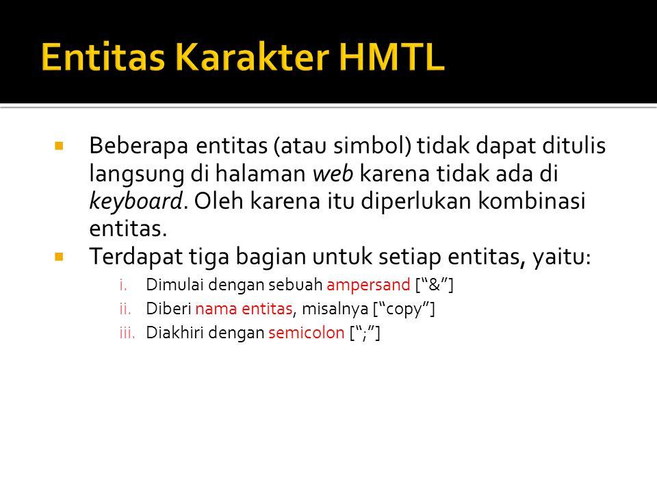  Beberapa entitas (atau simbol) tidak dapat ditulis langsung di halaman web karena tidak ada di keyboard.