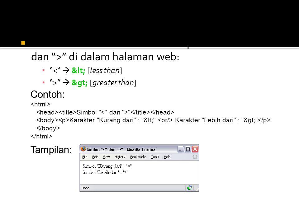 """ Kombinasi entitas untuk menampilkan simbol"""" """" di dalam halaman web: ▪ """"<""""  &lt; [less than] ▪ """">""""  &gt; [greater than] Contoh: Simbol"""