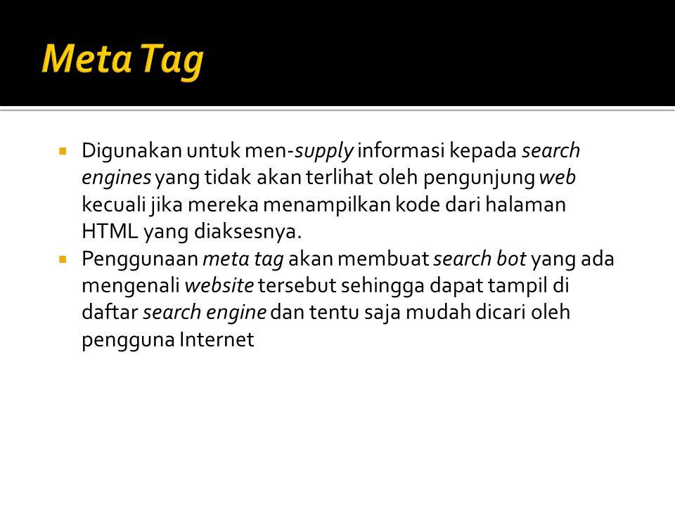  Digunakan untuk men-supply informasi kepada search engines yang tidak akan terlihat oleh pengunjung web kecuali jika mereka menampilkan kode dari halaman HTML yang diaksesnya.