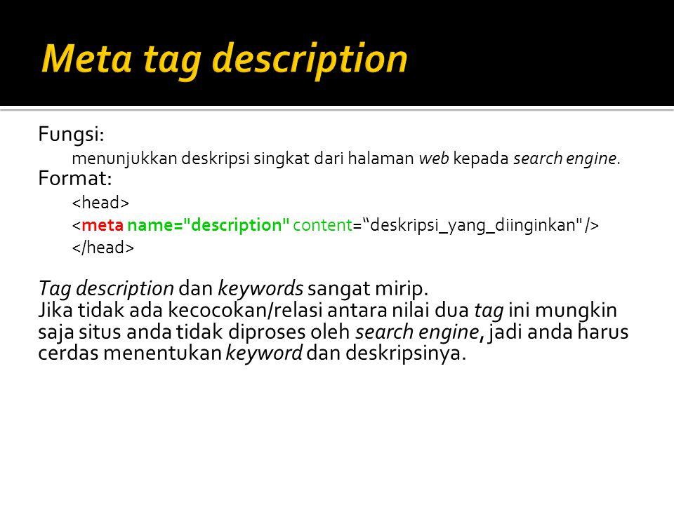 Fungsi: menunjukkan deskripsi singkat dari halaman web kepada search engine. Format: Tag description dan keywords sangat mirip. Jika tidak ada kecocok