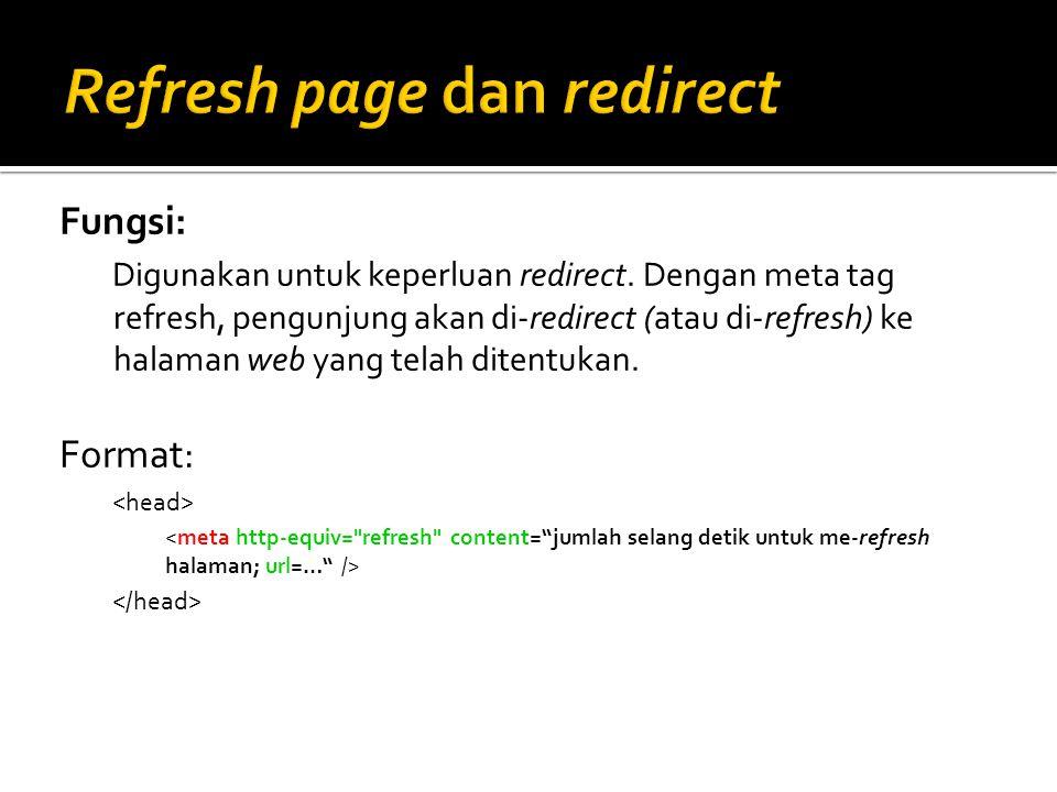 Fungsi: Digunakan untuk keperluan redirect. Dengan meta tag refresh, pengunjung akan di-redirect (atau di-refresh) ke halaman web yang telah ditentuka
