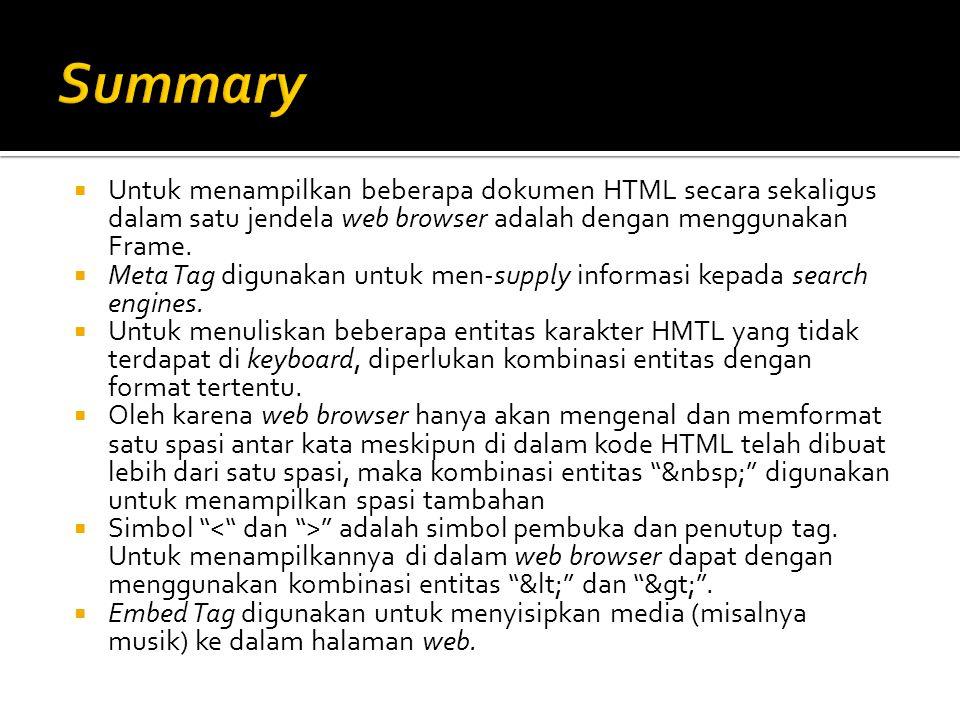  Untuk menampilkan beberapa dokumen HTML secara sekaligus dalam satu jendela web browser adalah dengan menggunakan Frame.  Meta Tag digunakan untuk